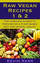 Raw Vegan Recipes 1 & 2: The Complete Guides To Thriving On A Plant-based Diet For Optimal Physical Health. (how To Be A Raw Vegan, Raw Food Recipes, Healthy Recipes, Healthy Meals, Vegan Recipes)