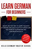 Learn German for Beginners: An Easy and Fast Way To Learn the Basic of German Language,Build Your Vocabolary and Improve Your Reading and Conversation Skills