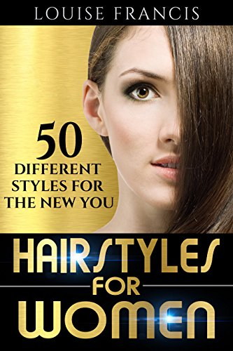 Hairstyles for Women: 50 different styles for the new you! -
