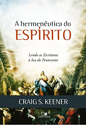 A Hermenêutica do Espírito. Lendo as Escrituras à Luz do Pentecostes