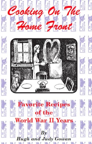 Cooking On The Home Front: Favorite Recipes Of The World War II Years by [Judy, Gowan]