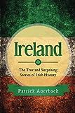 Ireland: The True and Surprising Stories of Irish History (Volume 1)
