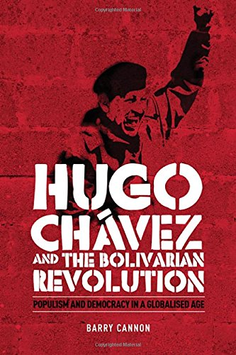 Hugo Chávez and the Bolivarian Revolution: Populism and Democracy in a Globalised Age ()