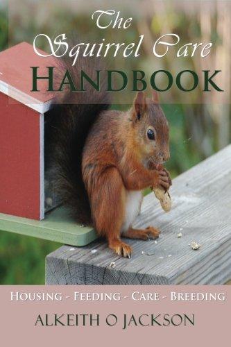 - The Squirrel Care Handbook: Housing - Feeding - Care and Breeding