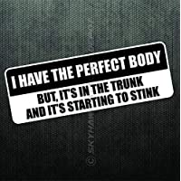 I Have The Perfect Body Funny Bumper Sticker Vinyl Car Decal Prank Joke Gag