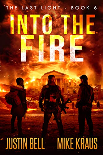 Into the Fire - The Last Light Book 6: (A Thrilling Post-Apocalyptic Survival Series) by [Bell, Justin, Kraus, Mike]