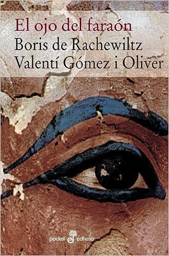 El ojo del faraon/ The eye of the pharaoh (Spanish Edition): Boris De Rachewiltz, Valenti Gomez Oliver: 9788435018302: Amazon.com: Books