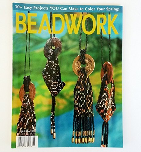 Beadwork - April/May 2001 (Magazine: Portrait Beading, Polyhedral Berries, Spider Herringbone Earrings, Granny's Stash Amulet Bag, Moss Stitch Bracelet, Crafting a Website, Laura Willits beaded pictures - 10+ Easy Projects, Volume 4, Number 3) ()