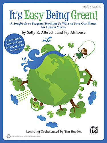 - It's Easy Being Green!: A Songbook or Program Teaching Us Ways to Save Our Planet for Unison Voices (Teacher's Handbook -- 100% Reproducible)