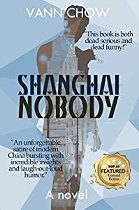 Shanghai Nobody: A Satire About Modern China Bursting With Emotional Depth And Humor. by Vann Chow ebook deal