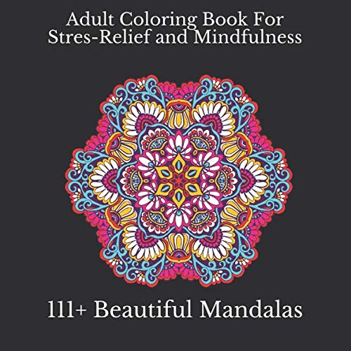 Adult Coloring Book: 111+ Beautiful Mandalas Coloring For Stres-Relief and Mindfulness: Mandala Ornaments For Stress-Relief Coloring