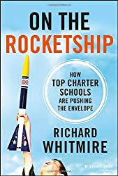 On the Rocketship: How Top Charter Schools Are Pushing the Envelope by Richard Whitmire (2014-06-09)