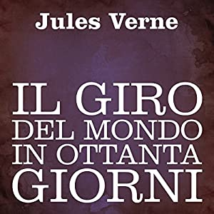 Il giro del mondo in ottanta giorni [Around the World in 80 Days] Audiobook