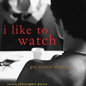 I Like to Watch: Gay Erotic Stories Audiobook