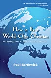 img - for How to Be a World-Class Christian: Becoming Part of God's Global Kingdom book / textbook / text book