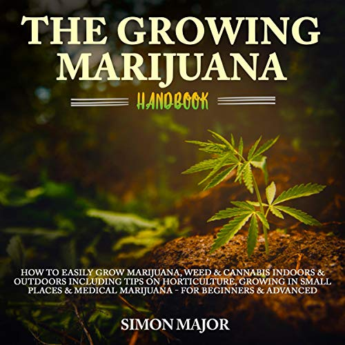 The Growing Marijuana Handbook: How to Easily Grow Marijuana, Weed & Cannabis Indoors & Outdoors Including Tips on Horticulture, Growing in Small Places & Medical Marijuana - for Beginners & - Books Growing Weed On