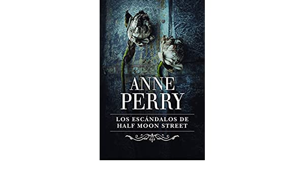 Amazon.com: Los escándalos de Half Moon Street (Inspector Thomas Pitt 20) (Spanish Edition) eBook: Anne Perry: Kindle Store