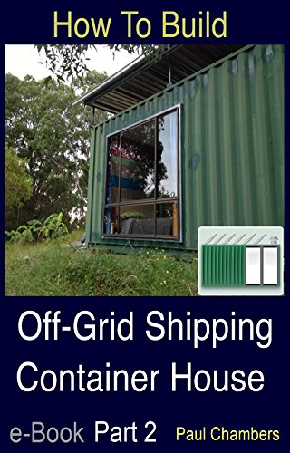 How To Build Off Grid Shipping Container House Part 2 Paul