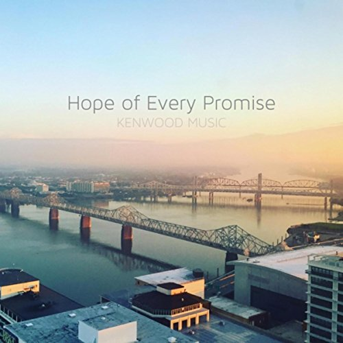 Kenwood Music - Hope of Every Promise 2017