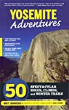 img - for Yosemite Adventures: 50 Spectacular Hikes, Climbs, and Winter Treks book / textbook / text book