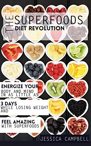 The Superfoods Diet Revolution: Energize Your Body and Mind In as Little as 3 Days, While Losing Weight and Feeling Amazing on Superfoods (Healthy Body, Healthy Mind)