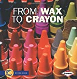 From Wax to Crayon (Start to Finish (Lerner Hardcover))