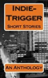 img - for Indie-Trigger Short Stories: An Anthology book / textbook / text book