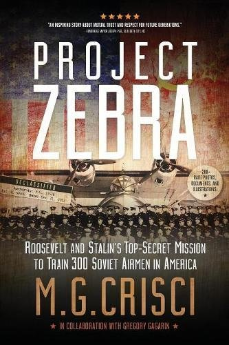 Project Zebra: Roosevelt and Stalin's Top-Secret Mission to Train 300 Soviet Airmen in America