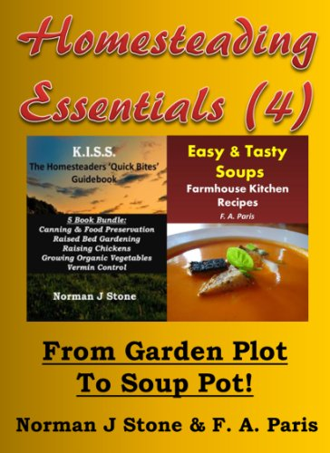 Homesteading Essentials (4): From Garden Plot To Soup Pot! Modern Homesteading & Easy Tasty Soups - 2 Book Bundle by [Stone, Norman J, Paris, F. A.]