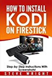 How to Install Kodi on Fire Stick: Install Kodi on Amazon Fire Stick: Step-By-Step Instructions with Screen Shots!