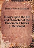 Eulogy upon the Life and Character of the Honorable Charles J. Mcdonald, Henry Rootes Jackson, 5518716982
