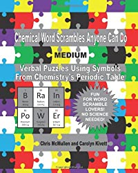 Chemical Word Scrambles Anyone Can Do (Medium): Verbal Puzzles Using Symbols From Chemistry's Periodic Table