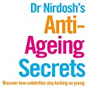 Dr Nirdosh's Anti-Ageing Secrets: Discover How Celebrities Stay Looking so Young Audiobook by Neetu Nirdosh Narrated by Lynsey Frost