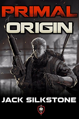 PRIMAL Origin (A PRIMAL Action Thriller Book 1) (The PRIMAL Series) by [Silkstone, Jack]