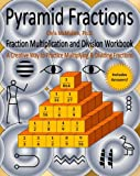 Pyramid Fractions -- Fraction Multiplication and Division Workbook, Chris McMullen, 1456510886