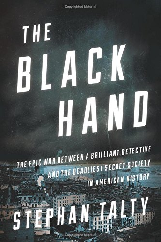 Book cover from The Black Hand: The Epic War Between a Brilliant Detective and the Deadliest Secret Society in American Historyby Stephan Talty