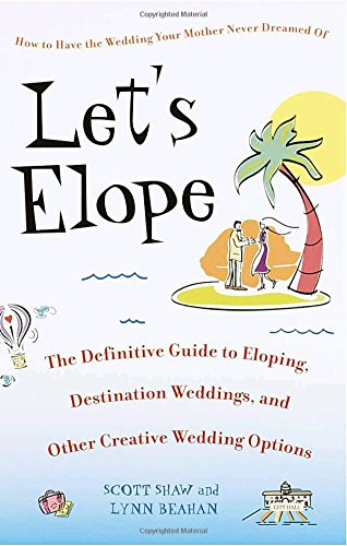 Search : Let's Elope: The Definitive Guide to Eloping, Destination Weddings, and Other Creative Wedding Options
