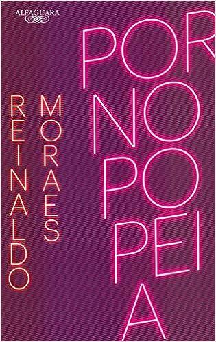 Pornopopéia, por Reinaldo Moraes | Editora Alfaguara