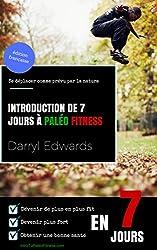 Introduction de 7 jours à Paléo Fitness: Se déplacer comme prévu par la nature. Dévenir de plus en plus fit, devenir plus fort, obtenir une bonne santé en 7 jours. (French Edition)