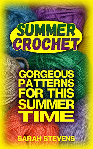 Summer Crochet: Gorgeous Patterns for This Summer Time : (Crochet Patterns, Crochet (Summer Crochet)