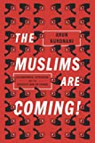 The Muslims Are Coming: Islamophobia, Extremism, and the Domestic War on Terror