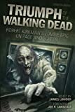 img - for Triumph of The Walking Dead: Robert Kirkman s Zombie Epic on Page and Screen book / textbook / text book