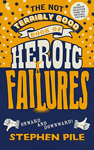 The Not Terribly Good Book of Heroic Failures: An intrepid selection from the original volumes by Stephen Pile (4-Oct-2012) Hardcover