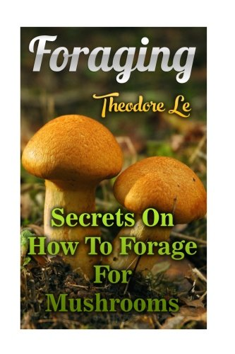 Download Foraging: Secrets On How To Forage For Mushrooms PDF