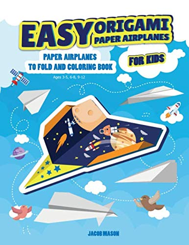 (Easy Origami Paper Airplanes for Kids: Paper Airplanes To Fold And Coloring Book Ages 3-5, 6-8, 9-12 (Paper Folding Book))