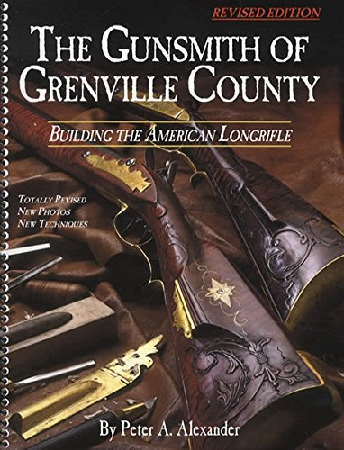 The Gunsmith of Grenville County: Building the American Longrifle, Revised Edition