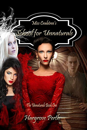 Miss Crabtree's School for Unnaturals (The Unnaturals Book 1)