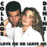 Love Me Or Leave Me by Collage & Denine (1998-01-06)