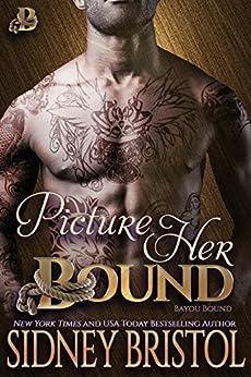 Picture Her Bound (Bayou Bound Book 1) by [Bristol, Sidney]