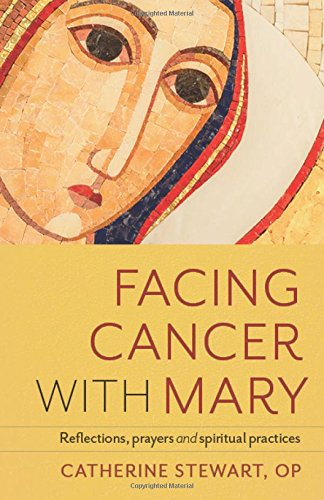 Facing Cancer with Mary: Reflections, Prayers and Spiritual Practices pdf epub